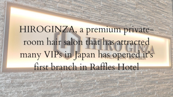 I would very much like you to come over HIRO GINZA PREMIUM BARBER Singapore.<Japanese barber shop in Singapore>